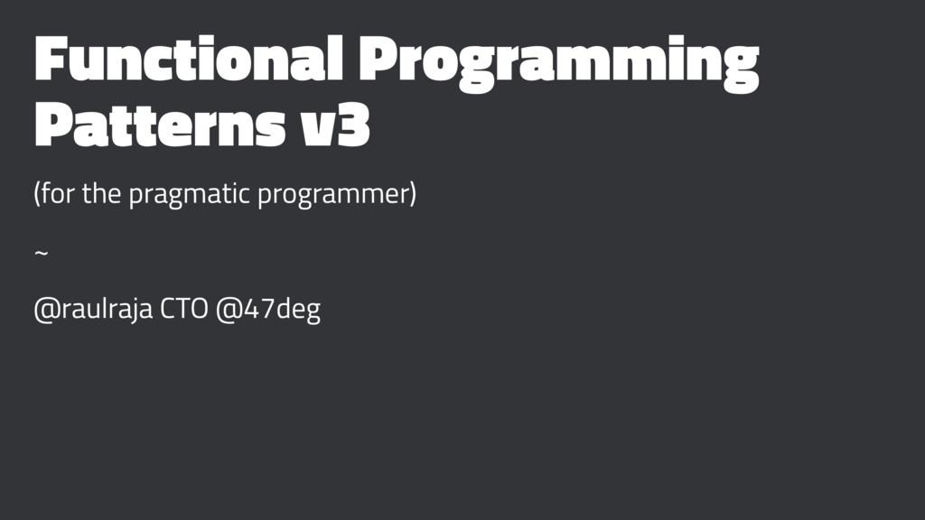 Functional Programming Patterns v3 (for the pra...