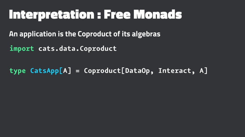 Interpretation : Free Monads An application is ...