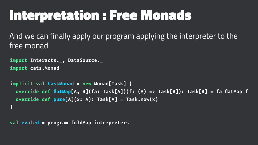 Interpretation : Free Monads And we can finally...