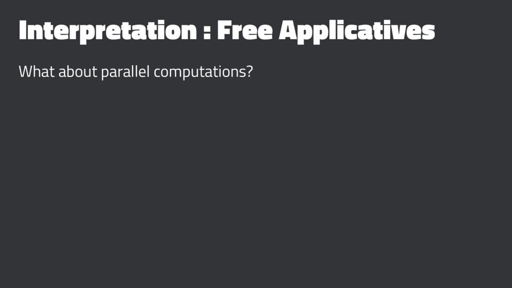 Interpretation : Free Applicatives What about p...