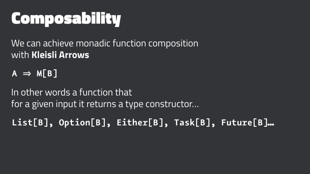 Composability We can achieve monadic function c...