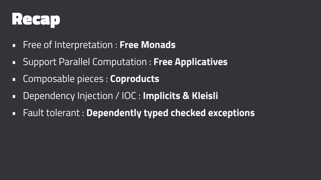 Recap • Free of Interpretation : Free Monads • ...