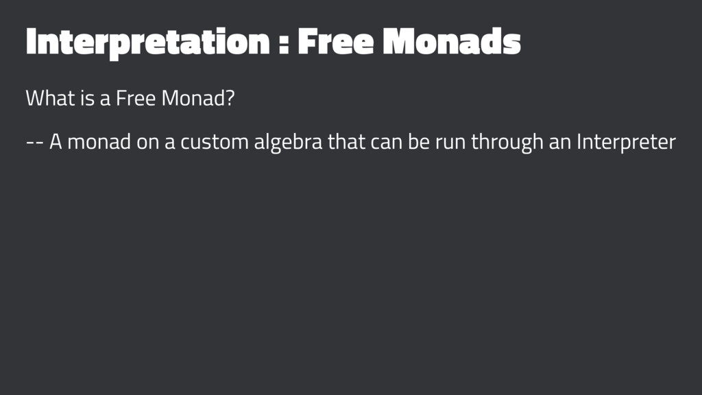 Interpretation : Free Monads What is a Free Mon...