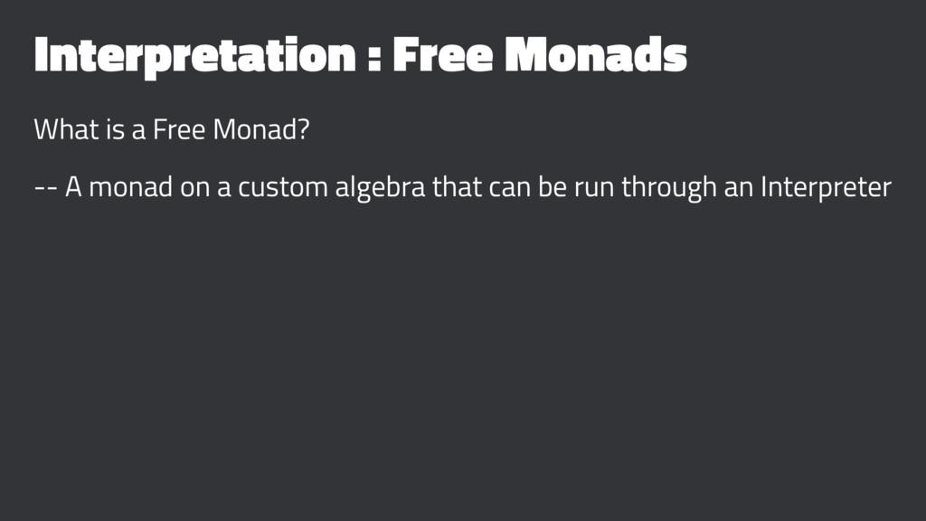 Interpretation : Free Monads What is a Free Mon...