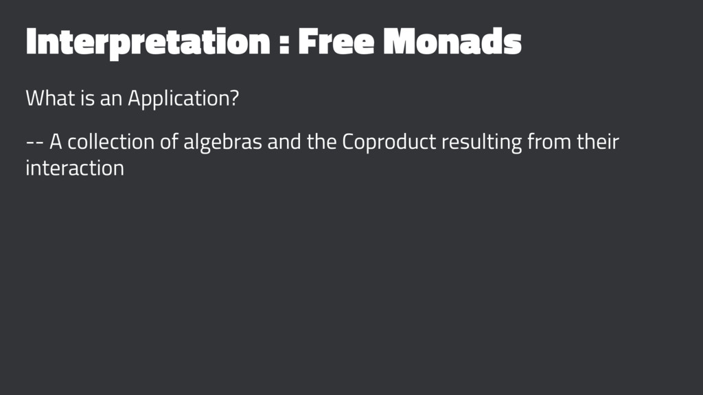 Interpretation : Free Monads What is an Applica...