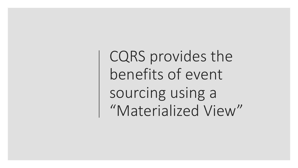 CQRS provides the benefits of event sourcing us...