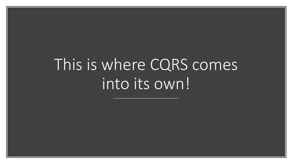 This is where CQRS comes into its own!