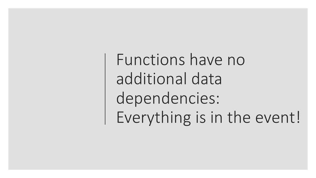 Functions have no additional data dependencies:...