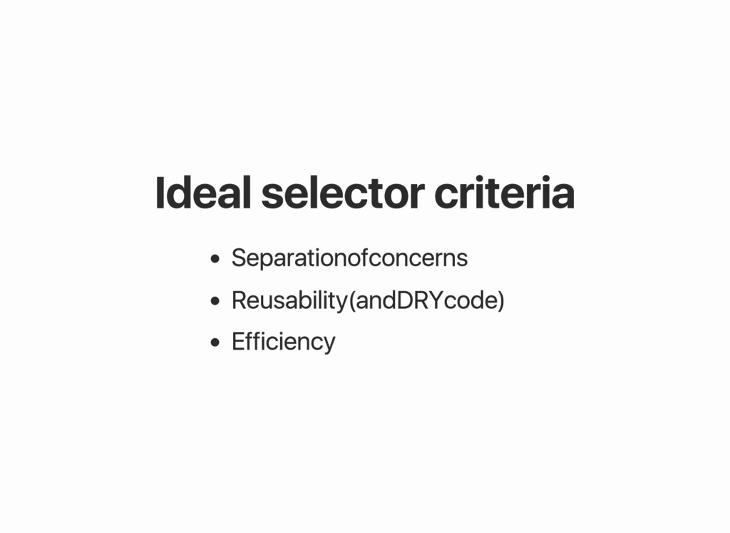 Ideal selector criteria Separation of concerns ...