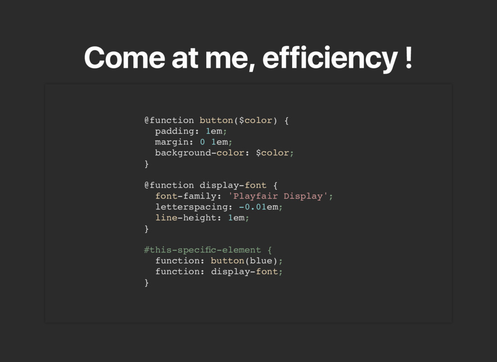 Come at me, efficiency ! @function button($colo...