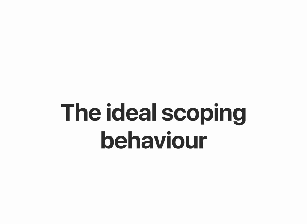The ideal scoping behaviour