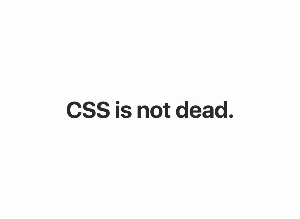 CSS is not dead.