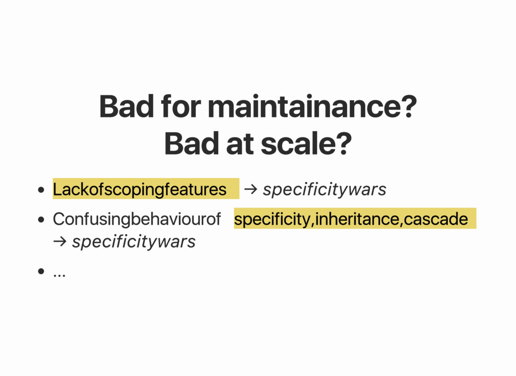 Bad for maintainance? Bad at scale? Lack of sco...