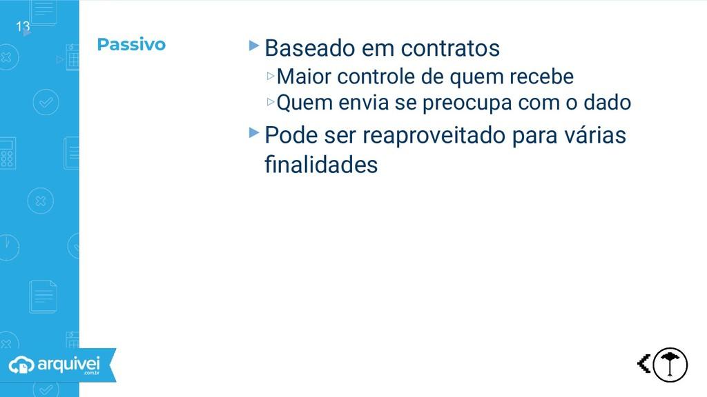 13 ▸ ▹ ▸Baseado em contratos ▹Maior controle de...