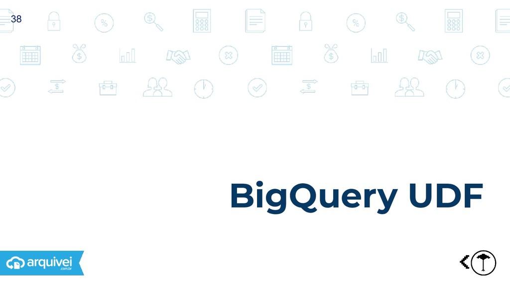 BigQuery UDF 38