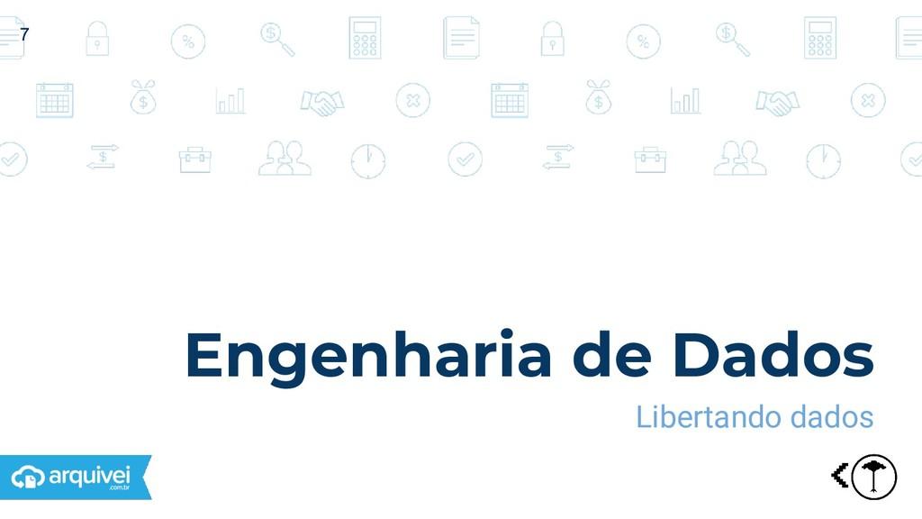 Engenharia de Dados Libertando dados 7