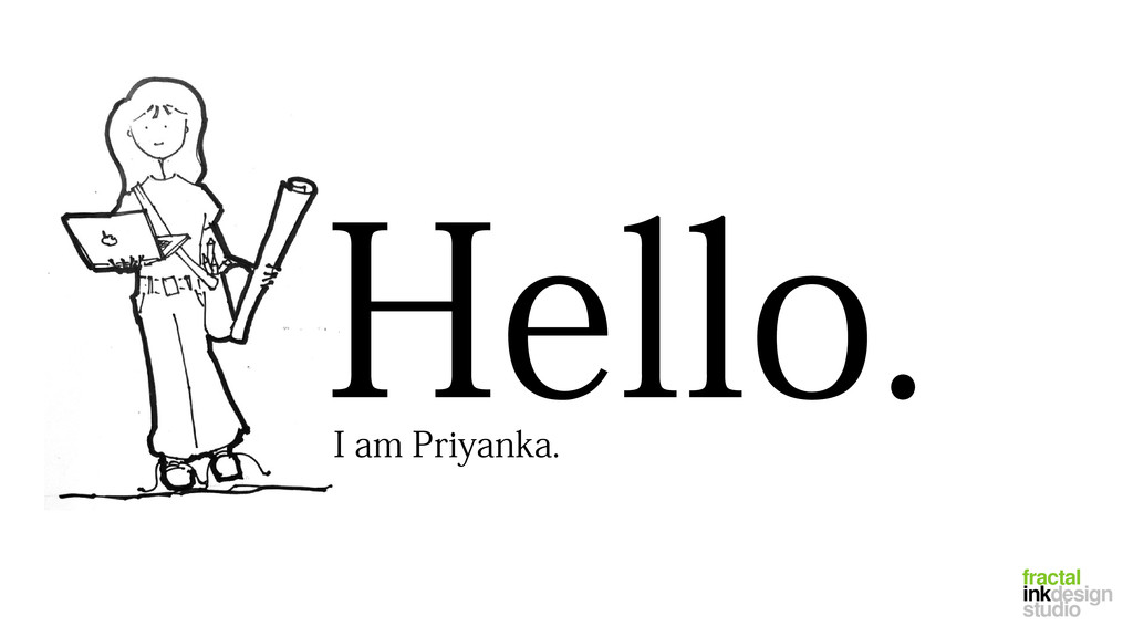 I am Priyanka. fractal inkdesign studio