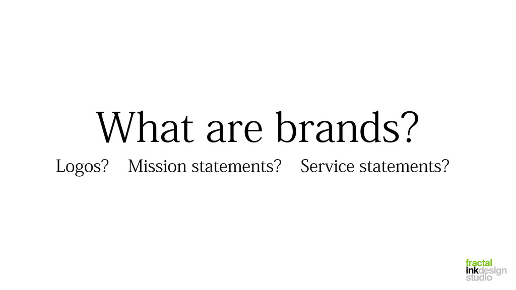 fractal inkdesign studio What are brands? Logos...