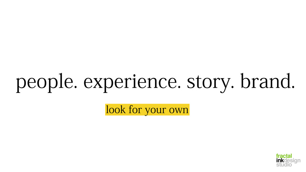 people. experience. story. brand. look for your...