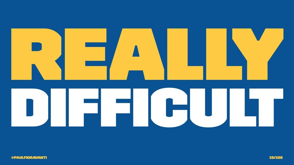 Really Difficult @paulfioravanti 19/108