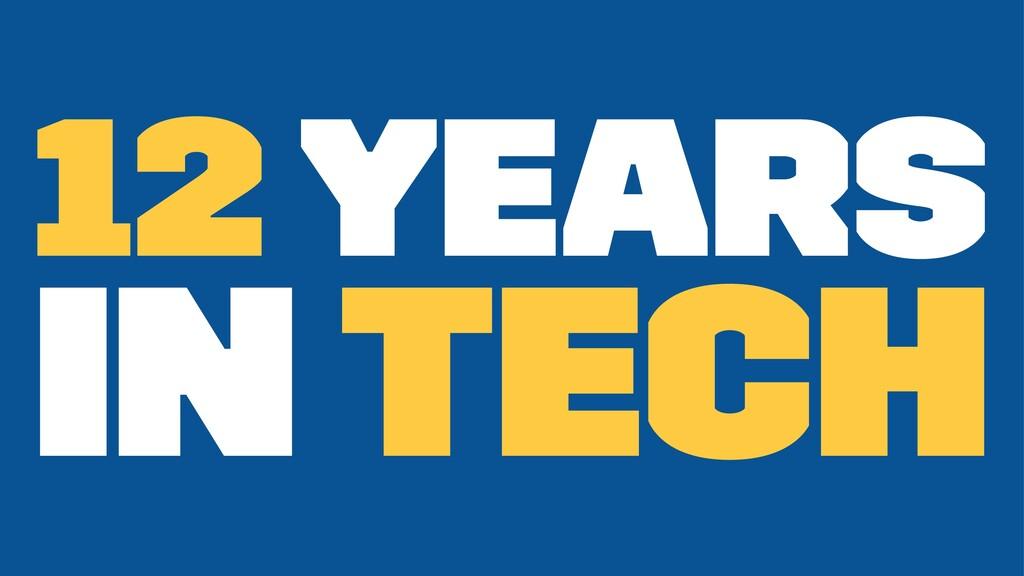 12 years in Tech