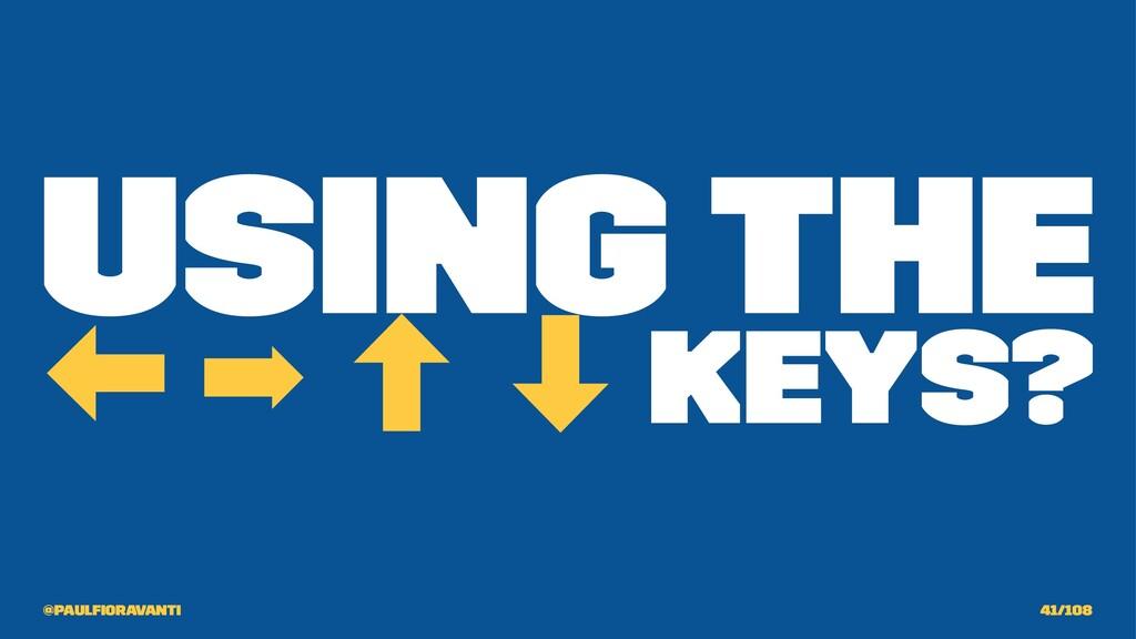 Using the  ➡ ‐ ‑ keys? @paulfioravanti 41/108
