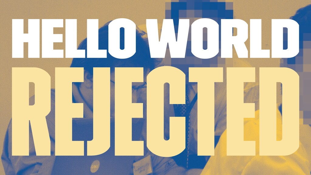 Hello World Rejected