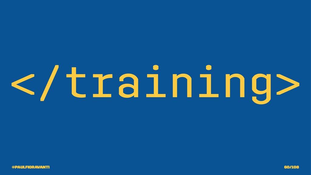 </training> @paulfioravanti 60/108