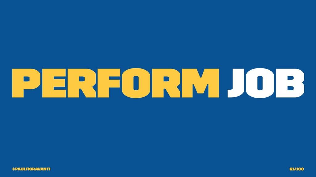 Perform Job @paulfioravanti 61/108