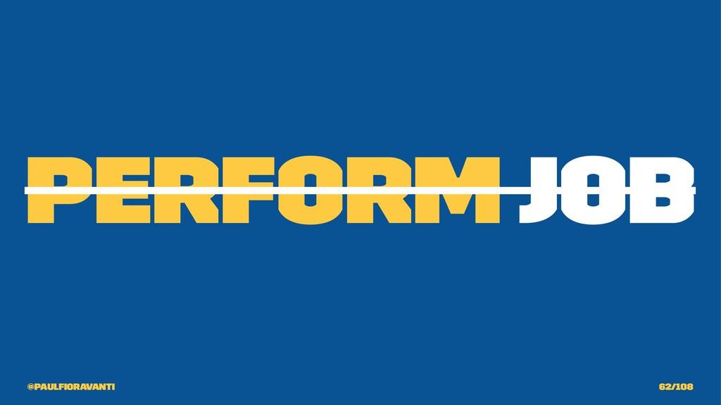 Perform Job @paulfioravanti 62/108