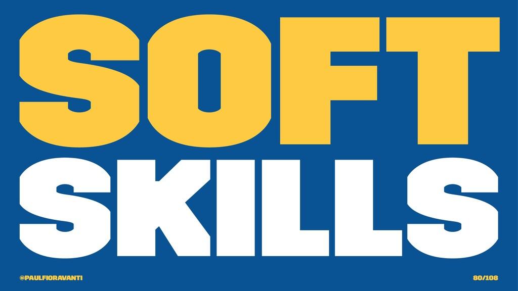 Soft Skills @paulfioravanti 80/108