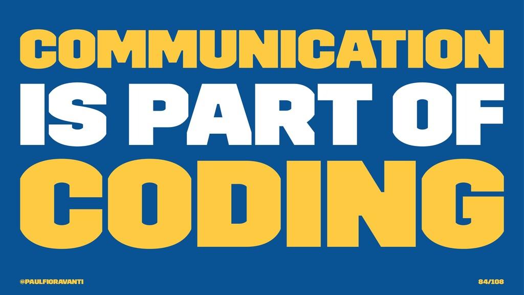 Communication is part of Coding @paulfioravanti ...