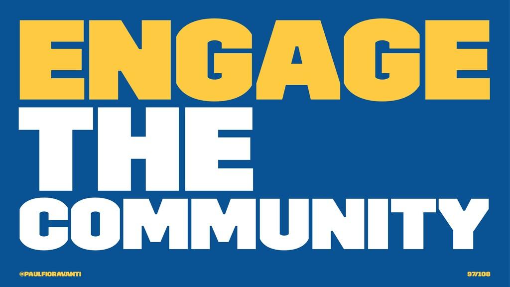 Engage the Community @paulfioravanti 97/108