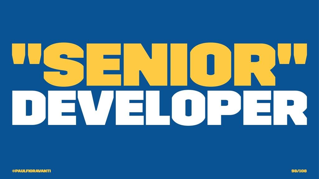 """Senior"" Developer @paulfioravanti 98/108"