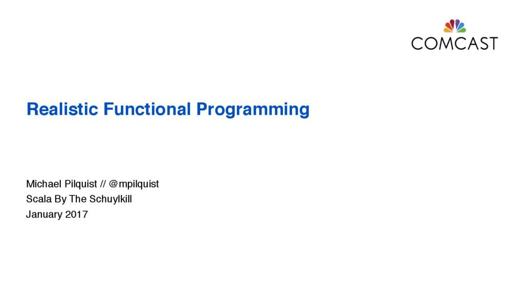 Realistic Functional Programming Michael Pilqui...