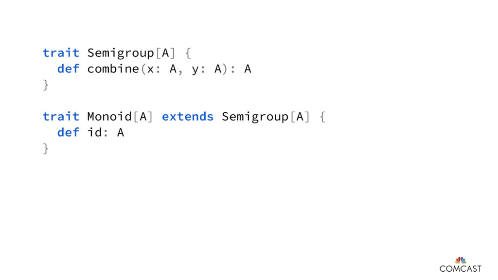 trait Semigroup[A] { def combine(x: A, y: A): A...