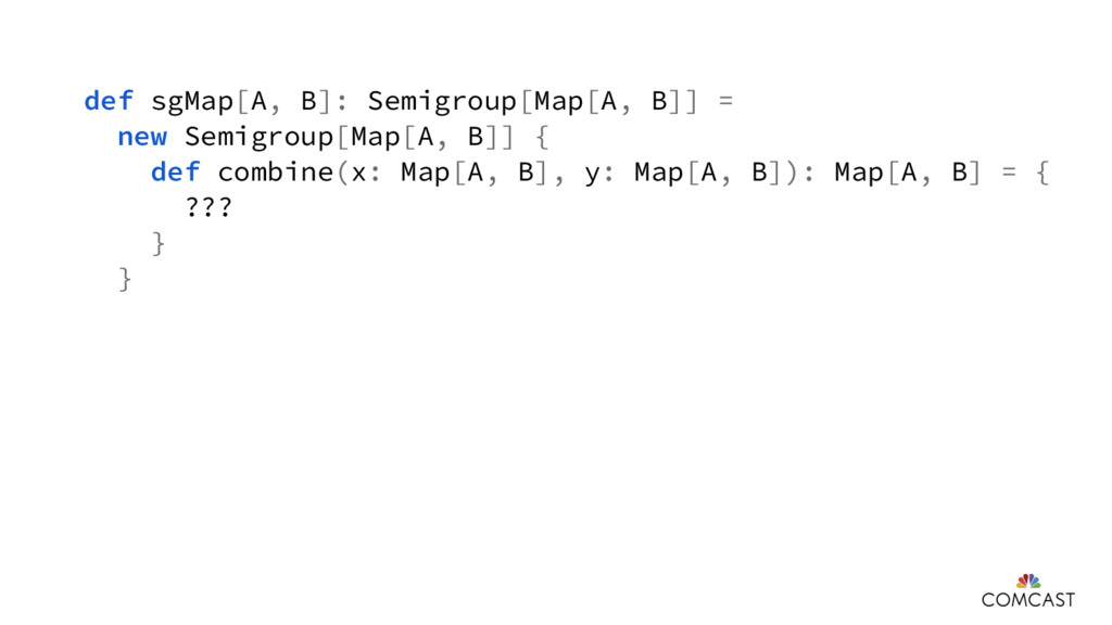 def sgMap[A, B]: Semigroup[Map[A, B]] = new Sem...