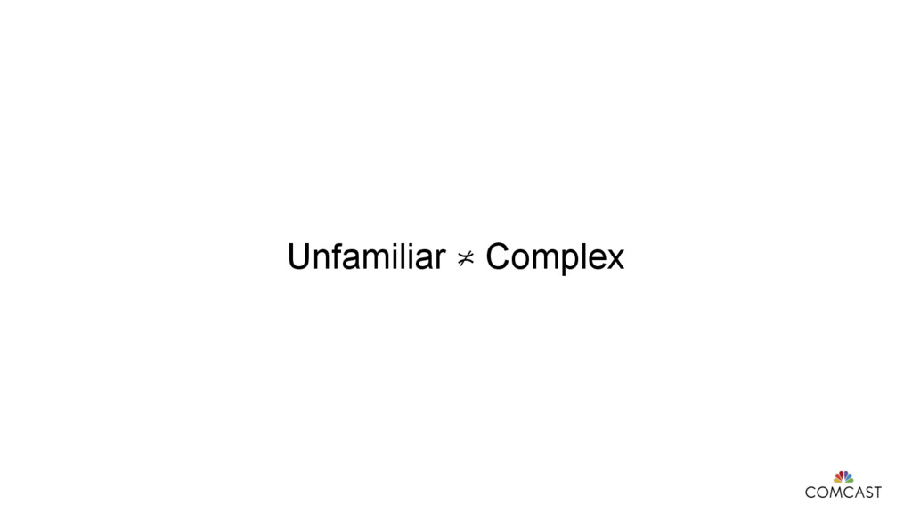 Unfamiliar ≭ Complex