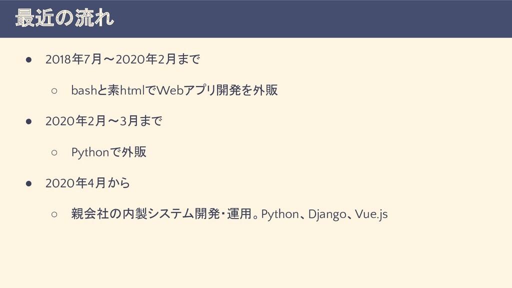 ● 2018年7月〜2020年2月まで ○ bashと素htmlでWebアプリ開発を外販 ● ...