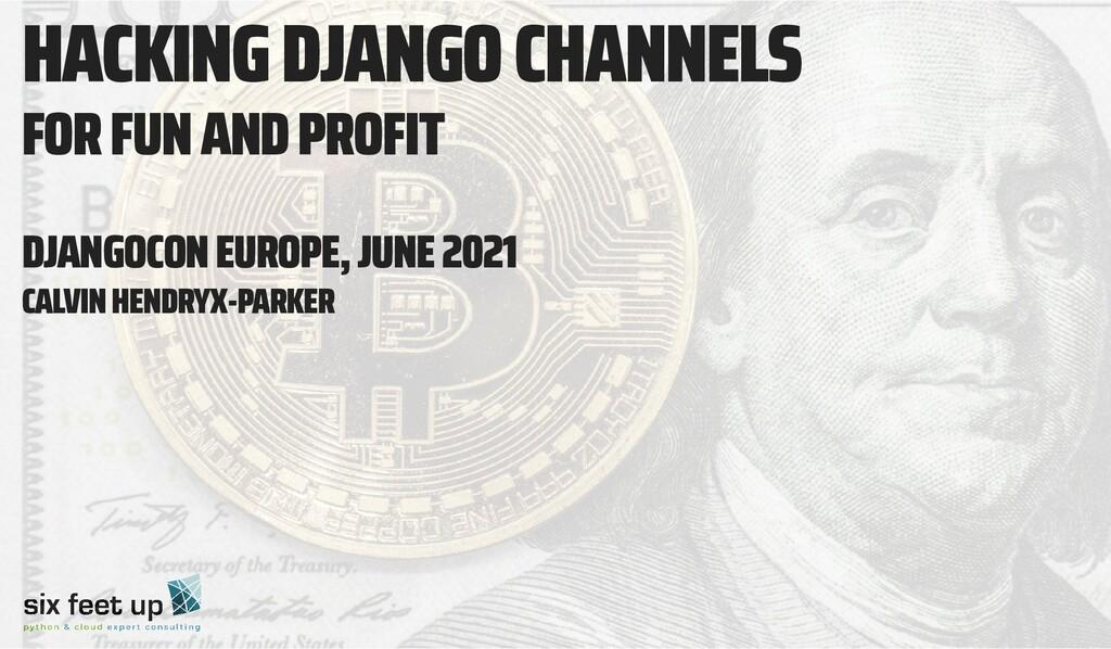 HACKING DJANGO CHANNELS FOR FUN AND PROFIT DJAN...