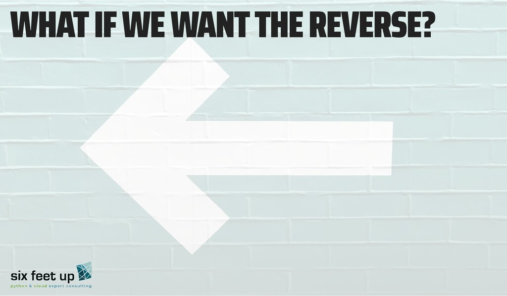 WHAT IF WE WANT THE REVERSE?