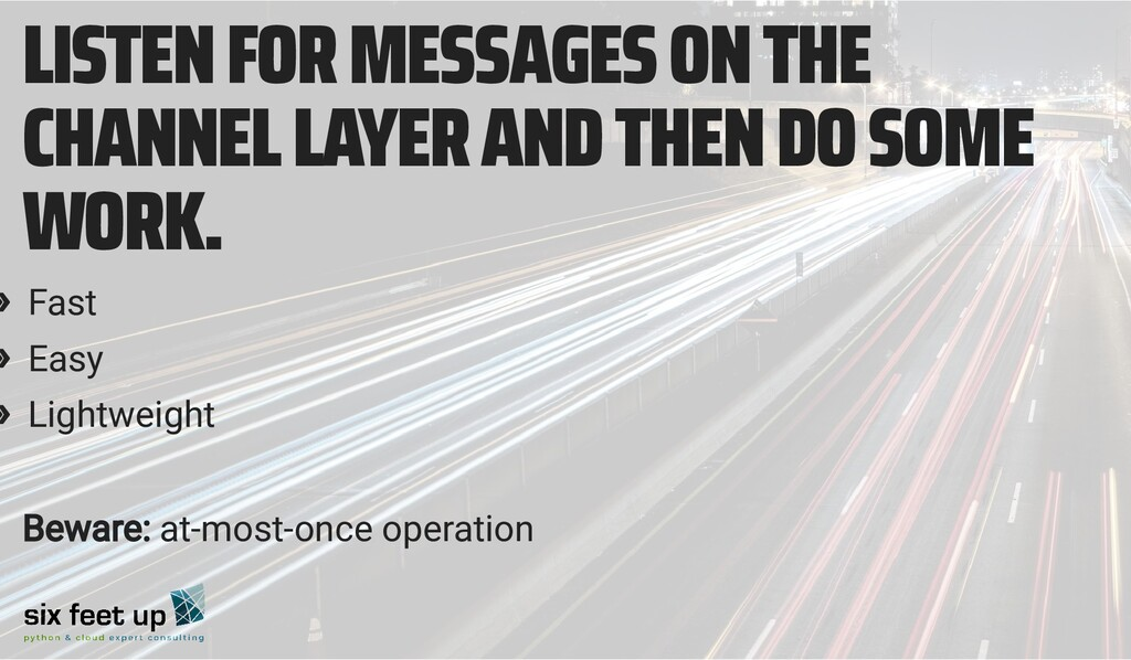 LISTEN FOR MESSAGES ON THE CHANNEL LAYER AND TH...