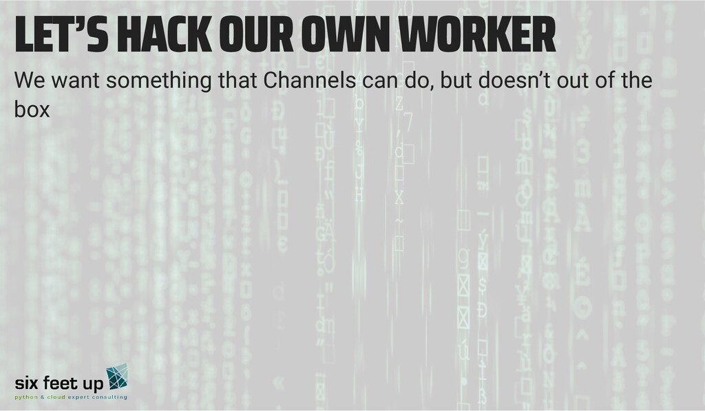 LET'S HACK OUR OWN WORKER We want something tha...