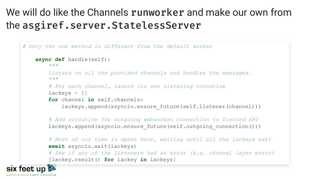 We will do like the Channels runworker and make...