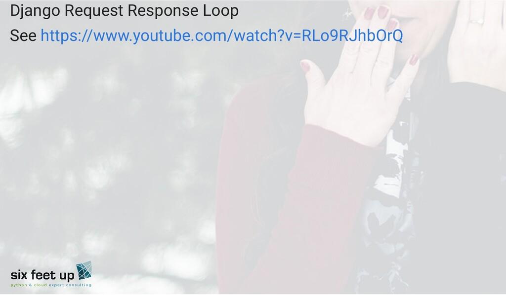 Django Request Response Loop See https://www.yo...