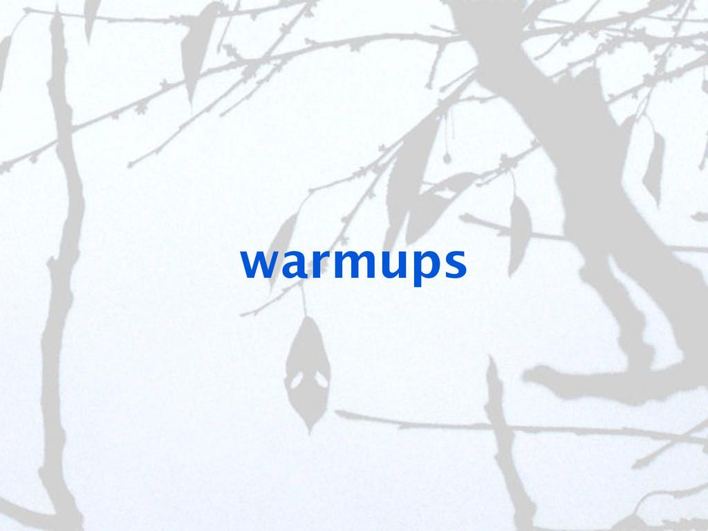 warmups