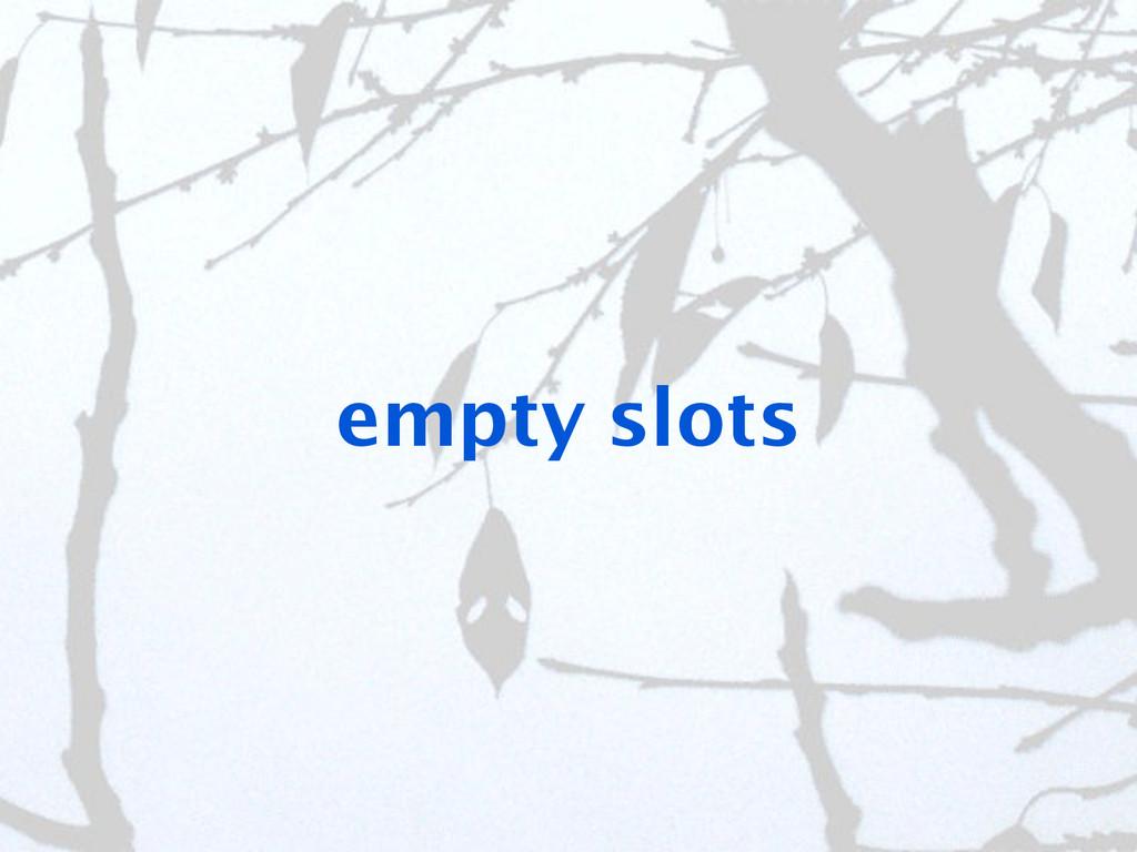 empty slots