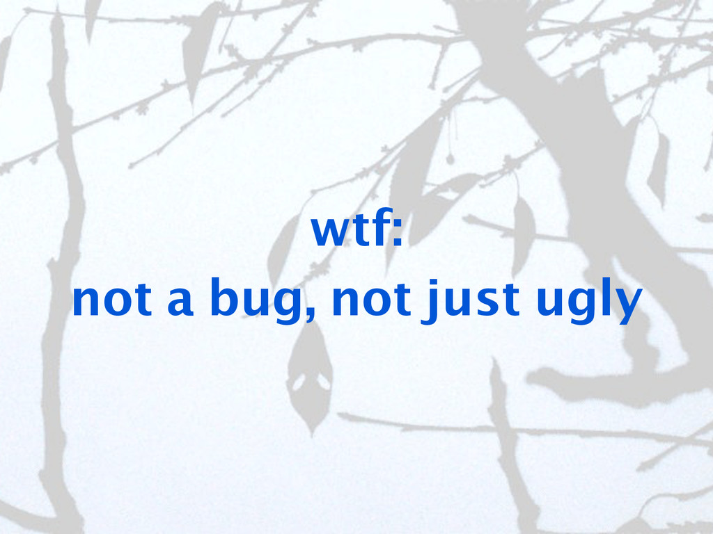 wtf: not a bug, not just ugly