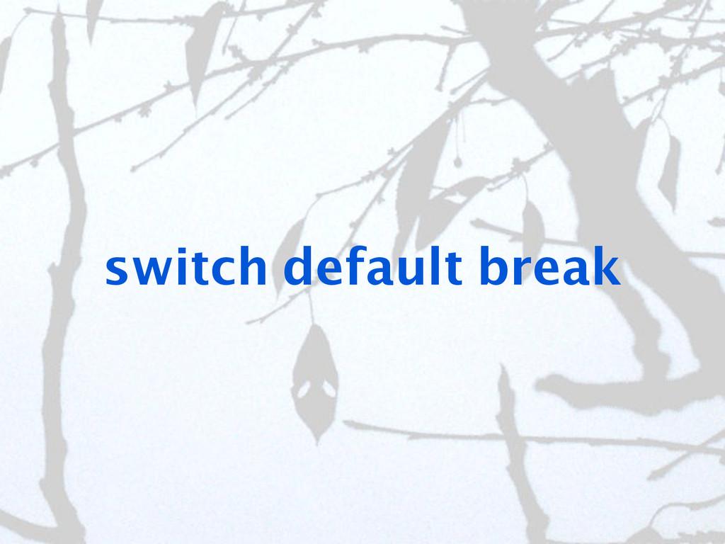 switch default break