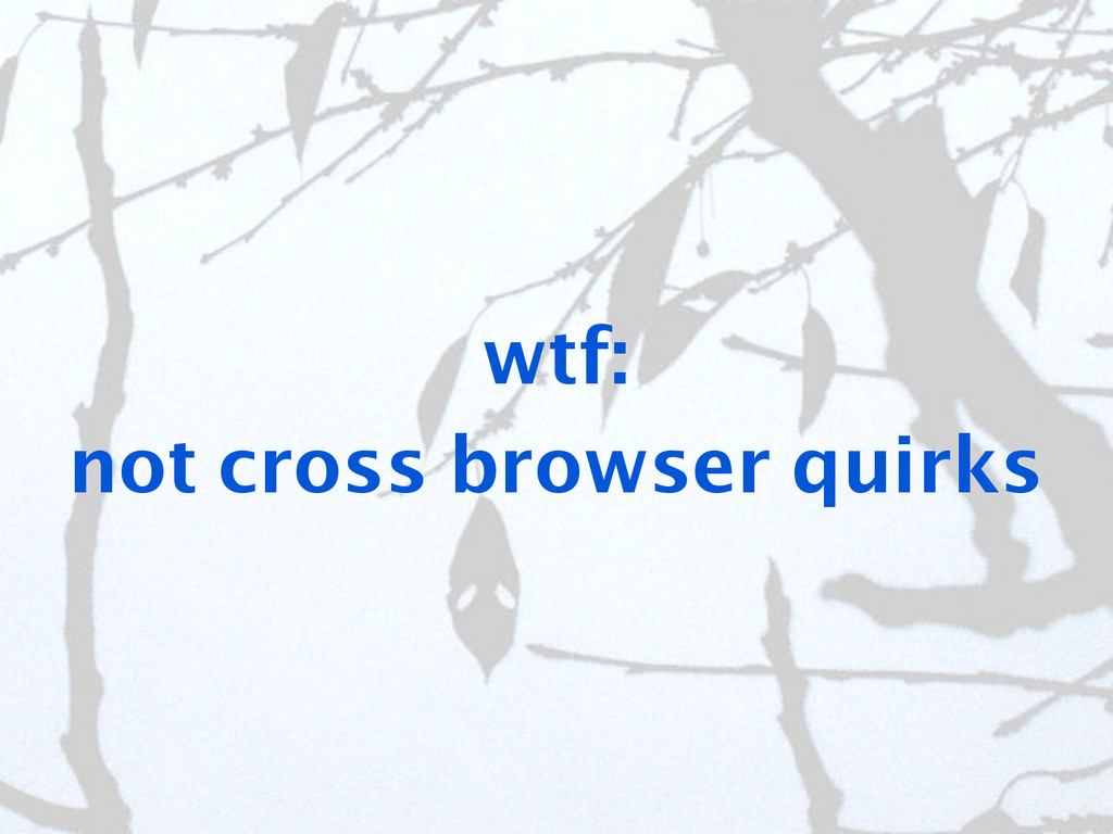 wtf: not cross browser quirks